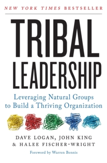 Tribal Leadership : Leveraging Natural Groups to Build a Thriving Organization, Paperback Book
