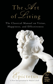 The Art of Living : The Classical Mannual on Virtue, Happiness, and Effectiveness, Paperback