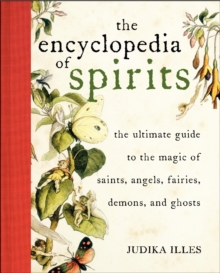 Encyclopedia of Spirits : The Ultimate Guide to the Magic of Fairies, Genies, Demons, Ghosts, Gods & Goddesses, Hardback