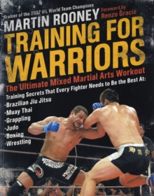 Training for Warriors : The Ultimate Mixed Martial Arts Workout, Paperback