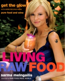 Living Raw Food : Get the Glow with More Recipes from Pure Food and Wine, Hardback