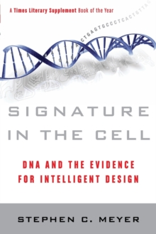 Signature in the Cell : DNA and the Evidence for Intelligent Design, Paperback