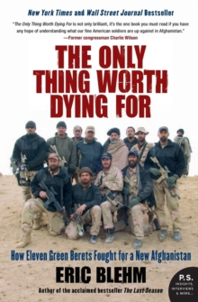 Only Thing Worth Dying For: How Eleven Green Berets Fought for a New Afghanistan, Paperback Book