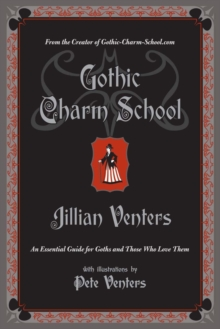 Gothic Charm School: An Essential Guide For Goths and Those Who Love Them, Paperback Book
