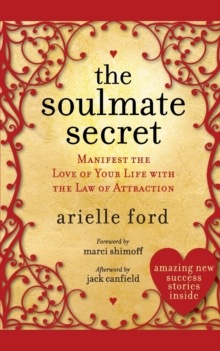 The Soulmate Secret : Manifest the Love of Your Life with the Law of Attraction, Paperback