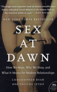 Sex at Dawn : How We Mate, Why We Stray, and What it Means for Modern Relationships, Paperback