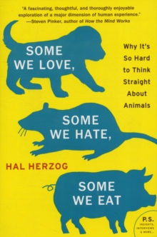 Some We Love, Some We Hate, Some We Eat : Why it's So Hard to Think Straight About Animals, Paperback