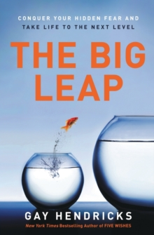 The Big Leap : Conquer Your Hidden Fear and Take Life to the Next Level, Paperback