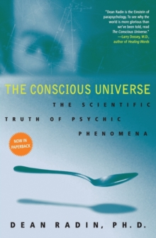 The Conscious Universe : The Scientific Truth of Psychic Phenomena, Paperback Book