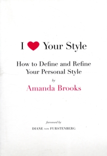 I Love Your Style : How to Define and Refine Your Personal Style, Paperback