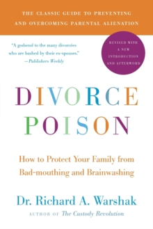 Divorce Poison : How to Protect Your Family from Badmouthing and Brainwashing, Paperback