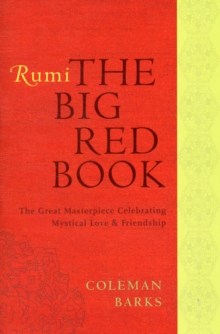 Rumi: The Big Red Book : The Great Masterpiece Celebrating Mystical Love and Friendship, Paperback