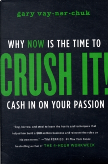 Crush It! : Why Now is the Time to Cash in on Your Passion, Hardback Book