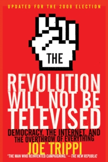 The Revolution Will Not Be Televised Revised Ed : Democracy, the Internet, and the Overthrow of Everything, EPUB eBook