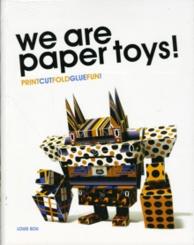 We are Paper Toys: Print-Cut-Fold-Glue-Fun, Paperback