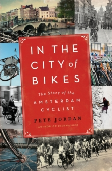 In the City of Bikes : The Story of the Amsterdam Cyclist, Paperback
