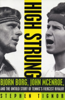 High Strung: John McEnroe, Bjorn Borg, and the Untold Story of Tennis's Fiercest Rivalry, Hardback Book