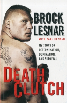 Death Clutch : My Story of Determination, Domination, and Survival, Paperback