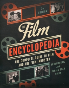The Film Encyclopedia : The Complete Guide to Film and the Film Industry, Paperback Book