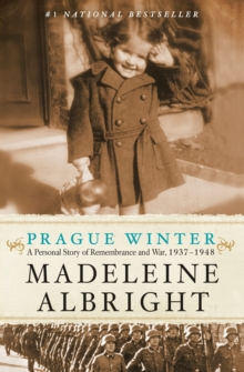 Prague Winter : A Personal Story of Remembrance and War, 1937-1948, Paperback