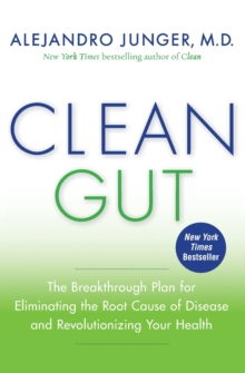 Clean Gut : The Breakthrough Plan for Eliminating the Root Cause of Disease and Revolutionizing Your Health, Paperback