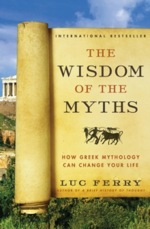 The Wisdom of the Myths: How Greek Mythology Can Change Your Life, Paperback Book