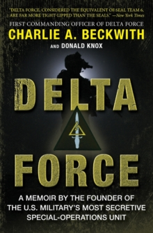Delta Force : A Memoir by the Founder of the U.S. Military's Most Secretive Special-Operations Unit, Paperback Book