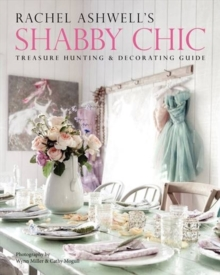Rachel Ashwell's Shabby Chic Treasure Hunting and Decorating Guide, Paperback