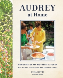 Audrey at Home : Memories of My Mother's Kitchen, Hardback