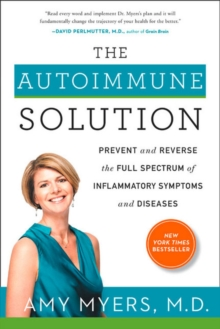 The Autoimmune Solution : Prevent and Reverse the Full Spectrum of Inflammatory Symptoms and Diseases, Hardback