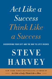 Act Like a Success, Think Like a Success : Discovering Your Gift and the Way to Life's Riches, Paperback