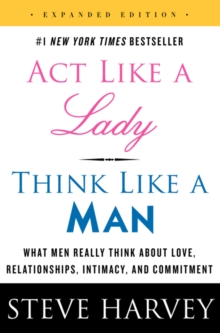 Act Like a Lady, Think Like a Man : What Men Really Think About Love, Relationships, Intimacy, and Commitment, Paperback