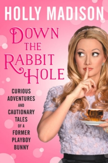 Down the Rabbit Hole : Curious Adventures and Cautionary Tales of a Former Playboy Bunny, Hardback