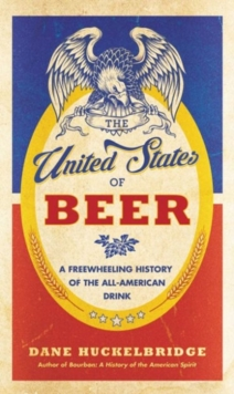 The United States of Beer : A Regional History of the All-American Drink, Hardback