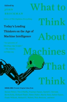 What to Think About Machines That Think : Today's Leading Thinkers on the Age of Machine Intelligence, Paperback Book