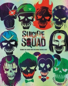 Suicide Squad : Behind the Scenes with the Worst Heroes Ever, Hardback