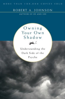 Owning Your Own Shadow : Understanding the Dark Side of the Psyche, Paperback