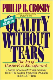 Quality without Tears : The Art of Hassle-Free Management, Paperback