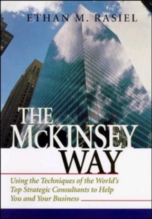 The McKinsey Way : Using the Techniques of the World's Top Strategic Consultants to Help You and Your Business, Hardback