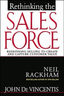 Rethinking the Sales Force : Redefining Selling to Create and Capture Customer Value, Hardback