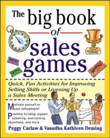 The Big Book of Sales Games : Quick, Fun Activities for Improving Selling Skills or Livening Up a Sales Meeting, Paperback Book