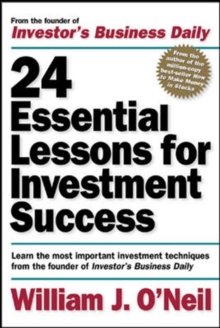 "24 Essential Lessons for Investment Success : Learn the Most Important Investment Techniques from the Founder of ""Investor's Business Daily"", Paperback"