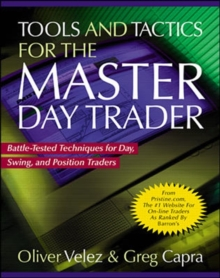 Tools and Tactics for the Master Day Trader : Battle-Tested Techniques for Day, Swing, and Position Traders, Hardback Book