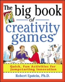 The Big Book of Creativity Games : Quick, Fun Acitivities for Jumpstarting Innovation, Paperback Book
