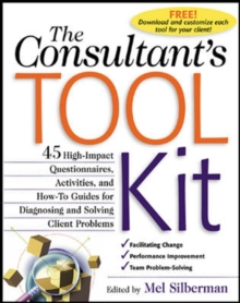 The Consultant's Toolkit: 45 High-Impact Questionnaires, Activities, and How-To Guides for Diagnosing and Solving Client Problems, Paperback