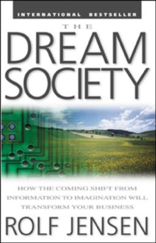 The Dream Society : How the Coming Shift from Information to Imagination Will Transform Your Business, Paperback Book