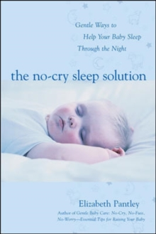 The No-cry Sleep Solution : Gentle Ways to Help Your Baby Sleep Through the Night Foreword by William Sears, M.D., Paperback Book