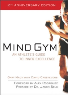 Mind Gym : An Athlete's Guide to Inner Excellence, Paperback