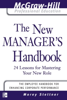 The New Manager's Handbook : 24 Lessons for Mastering Your New Role, Paperback