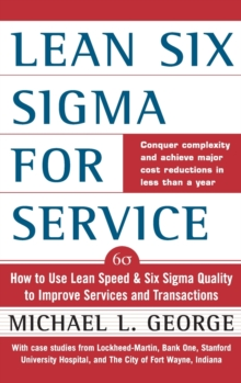 Lean Six Sigma for Service : How to Use Lean Speed and Six Sigma Quality to Improve Services and Transactions, Hardback